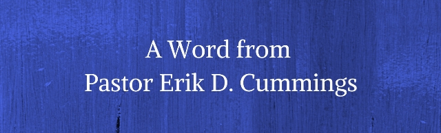 A Word from Pastor Erik D. Cummings 3
